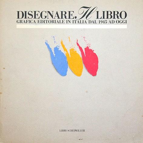 Disegnare il libro: Grafica editoriale in Italia dal 1945 ad oggi | Aldo Colonetti、Armando Petrucci