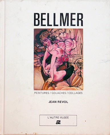 ハンス・ベルメール 作品集 | Bellmer: Peintures, gouaches, collages