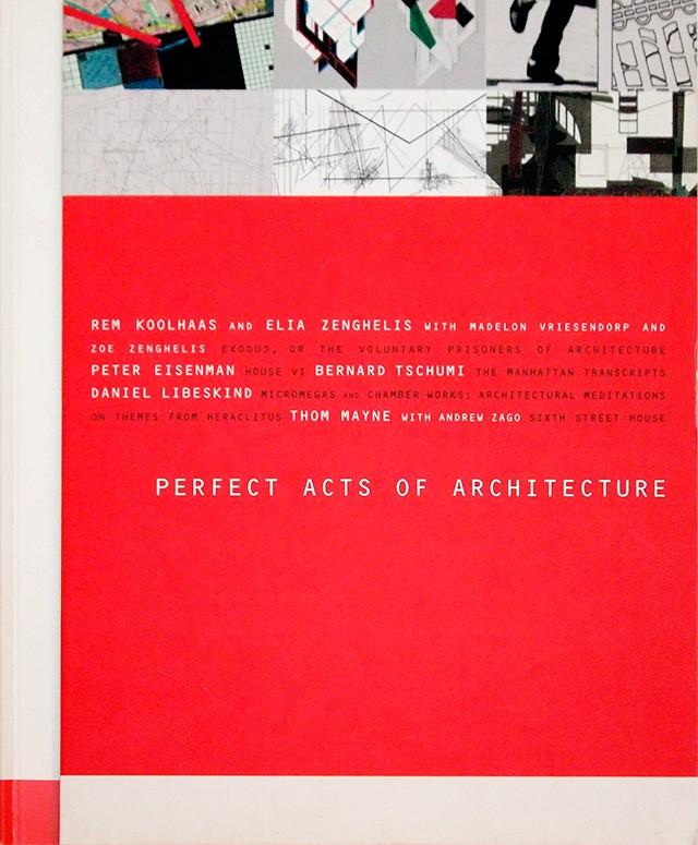 Perfect Acts of Architecture | レム・コールハース、エリア・ゼンゲリス、ピーター・アイゼンマンほか