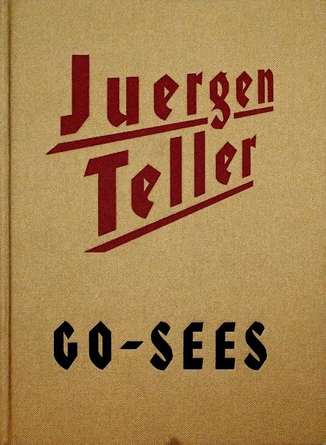 Juergen Teller: Go-Sees | ユルゲン・テラー 写真集