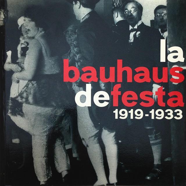 La Bauhaus De Festa 1919-1933 | バウハウス