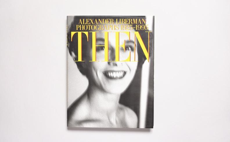 Then: Photographs 1925-1995| Alexander Liberman アレクサンダー・リバーマン 写真集