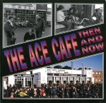 The Ace Cafe Then and Now