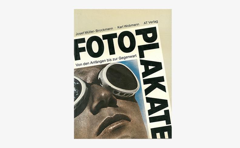 Fotoplakate: Von den Anfangen bis zur Gegenwart | Josef Muller-Brockmann、Karl Wobmann