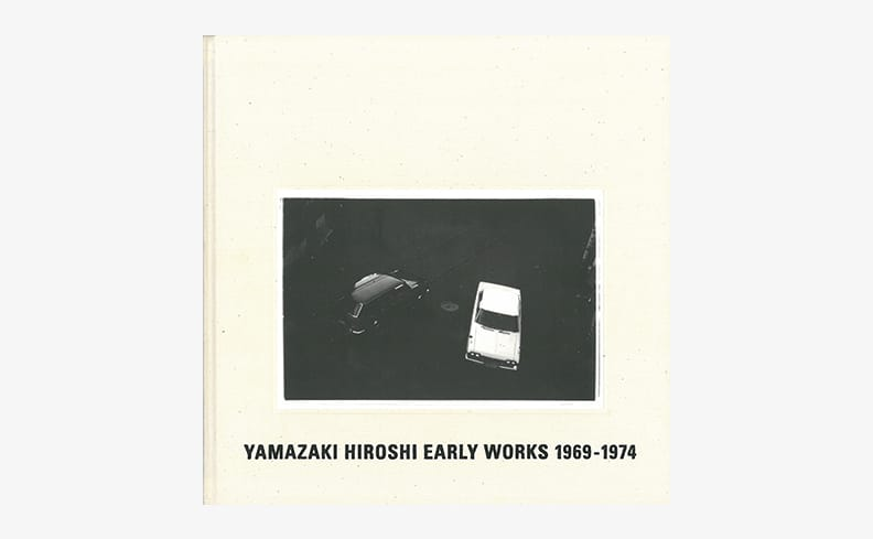 Yamazaki Hiroshi Early Works 1969-1974 1969-1974 | 山崎博 写真集