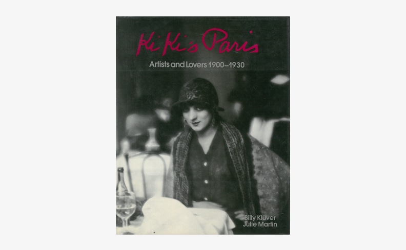 Kiki's Paris: Artists and Lovers 1900-1930 | Billy Kluver、Julie Martin