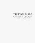 高谷史郎 明るい部屋 | Takatani Shiro: Camera Lucida