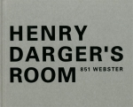 Henry Darger's Room 851 Webster | 小出由紀子、都築響一 編