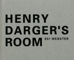 Henry Darger's Room 851 Webster | 小出由紀子、都築響一 編