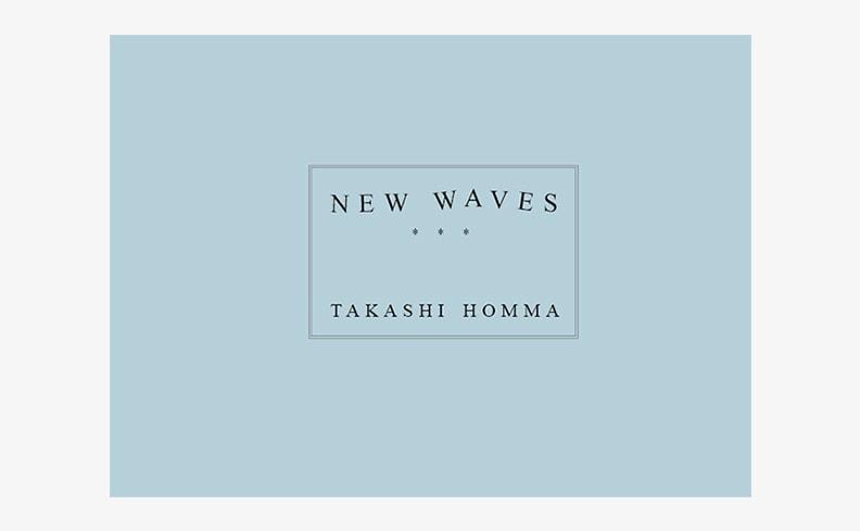 New Waves | ホンマタカシ Takashi Homma
